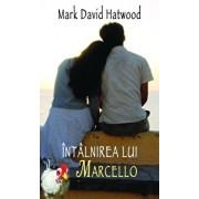 Intalnirea lui Marcello/Mark David Hatwood