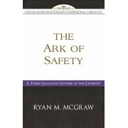 The Ark of Safety: Is There Salvation Outside of the Church', Paperback/Ryan M. McGraw