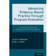 Advancing Evidence-Based Practice Through Program Evaluation: A Practical Guide for School-Based Professionals