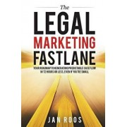 The Legal Marketing Fastlane: Your Roadmap to Generating Real Leads in 72 Hours or Less, Even If You're Small, Paperback/Jan Roos