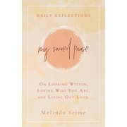 My Sacred Pause: Daily reflections on looking within, loving who you are, and living out loud, Hardcover/Melinda Scime