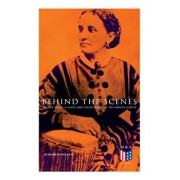 Behind the Scenes: Thirty Years a Slave and Four Years in the White House: True Story of a Black Women Who Worked for Mrs. Lincoln and Mrs. Davis, Paperback/Elizabeth Keckley