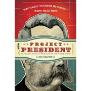 Project President: Bad Hair and Botox on the Road to the White House, Paperback/Ben Shapiro
