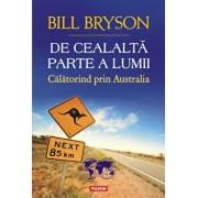 De cealalta parte a lumii. Calatorind prin Australia/Bill Bryson