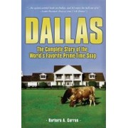 Dallas: The Complete Story of the World's Favorite Prime-Time Soap, Hardcover/Barbara A. Curran