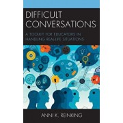 Difficult Conversations: A Toolkit for Educators in Handling Real-Life Situations, Paperback/Anni K. Reinking
