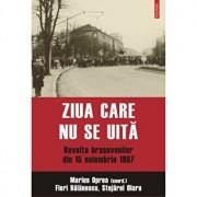 Ziua care nu se uita. Revolta brasovenilor din 15 noiembrie 1987/Marius Oprea