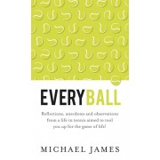 Everyball. Reflections, anecdotes and observations from a life in tennis aimed to tool you up for the game of life!, Paperback/Michael James