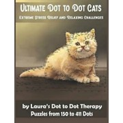 Ultimate Dot to Dot Cats Extreme Stress Relief and Relaxing Challenges Puzzles from 150 to 411 Dots: Easy to Read Connect the Dots for Adults, Paperback/Laura's Dot to Dot Therapy