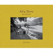 Sol Y Tierra/ Sun and Earth: Views Beyond the U.S.- Mexico Border, 1988-2018, Hardcover/Emily Matyas