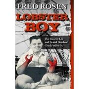 Lobster Boy: The Bizarre Life and Brutal Death of Grady Stiles Jr., Paperback/Fred Rosen