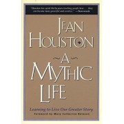 A Mythic Life: Learning to Live Our Greater Story, Paperback