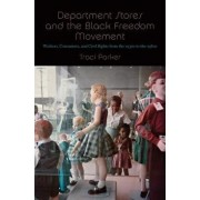 Department Stores and the Black Freedom Movement: Workers, Consumers, and Civil Rights from the 1930s to the 1980s, Paperback/Traci Parker