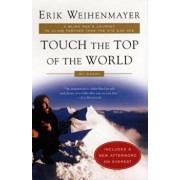 Touch the Top of the World: A Blind Man's Journey to Climb Farther Than the Eye Can See, Paperback/Erik Weihenmayer