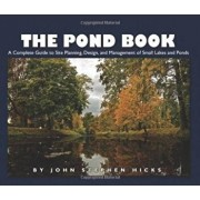 The Pond Book: A Complete Guide to Site Planning, Design and Management of Small Lakes and Ponds, Paperback/John Hicks