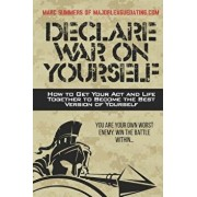 Declare War on Yourself: How to Get Your Act and Life Together to Become a Better Version of Yourself, Paperback/Marc Summers