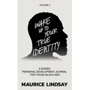 Wake Up to Your True Identity: A Guided Personal Development Journal for Young Black Men, Hardcover/Maurice Lindsay