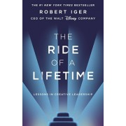 Ride of a Lifetime. Lessons in Creative Leadership from 15 Years as CEO of the Walt Disney Company, Hardback/Robert Iger