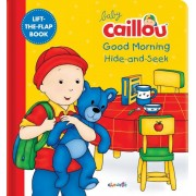 Baby Caillou: Good Morning Hide-And-Seek: A Lift the Flap Book, Hardcover