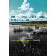 The Future Is Not What It Used to Be: Climate Change and Energy Scarcity