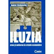 Iluzia. Erou si antierou in crizele economice/Andrei Hrebenciuc