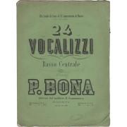 24 vocalizzi per basso centrale con accompagnam.to di Piano Forte espressamente composti dal Professore Pasquale Bona allo scopo d'instradare l'allie
