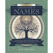 Llewellyn's Complete Book of Names: For Pagans, Wiccans, Druids, Heathens, Mages, Shamans & Independent Thinkers of All Sorts Who Are Curious about Na, Paperback/K. M. Sheard