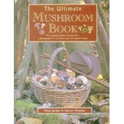 The Ultimate Mushroom Book: The Complete Guide to Mushrooms - A Photographic A-Z of Types and 100 Original Recipes, Paperback/Peter Jordan