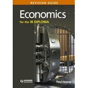Economics for the Ib Diploma Revision Guide: International Baccalaureate Diploma, Paperback/Paul Hoang