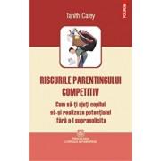 Riscurile parentingului competitiv. Cum sa-ti ajuti copilul sa-si realizeze potentialul fara a-l suprasolicita/Tanith Carey