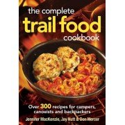 The Complete Trail Food Cookbook: Over 300 Recipes for Campers, Canoeists and Backpackers, Paperback