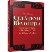 Cetăţenii şi revoluţia. Contradicţii între partid şi stat în Epoca de Aur.
