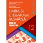 Limba si literatura romana. Ghid de pregatire pentru clasa a XII-a/Cristian Ciocaniu si colectiv