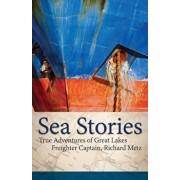 Sea Stories: True Adventures of Great Lakes Freighter Captain, Richard Metz, Paperback/Richard Metz