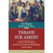 Taranii sub asediu. Colectivizarea agriculturii in Romania (1949-1962)