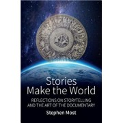 Stories Make the World: Reflections on Storytelling and the Art of the Documentary, Paperback/Stephen Most