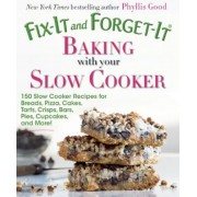 Fix-It and Forget-It Baking with Your Slow Cooker: 150 Slow Cooker Recipes for Breads, Pizza, Cakes, Tarts, Crisps, Bars, Pies, Cupcakes, and More!, Paperback