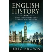 English History: A Concise Overview of the History of England from Start to End, Paperback/Eric Brown
