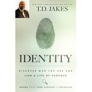 Identity: Discover Who You Are and Live a Life of Purpose, Paperback/T. D. Jakes