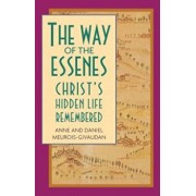 Way of the Essenes: Christ's Hidden Life Remembered, Paperback/Anne Meurois-Givaudan