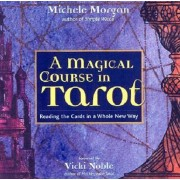 A Magical Course in Tarot: Reading the Cards in a Whole New Way, Paperback