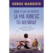 Ziua in care am inceput sa ma iubesc cu adevarat/Serge Marquis