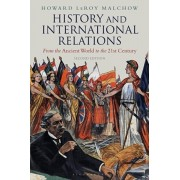 History and International Relations. From the Ancient World to the 21st Century, Paperback/Howard LeRoy Malchow