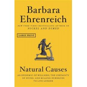 Natural Causes: An Epidemic of Wellness, the Certainty of Dying, and Killing Ourselves to Live Longer, Hardcover