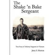 The Shake 'n Bake Sergeant: True Story of Infantry Sergeants in Vietnam, Paperback/Jerry S. Horton Ph. D.