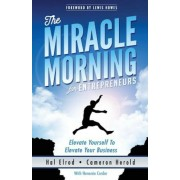The Miracle Morning for Entrepreneurs: Elevate Your Self to Elevate Your Business, Paperback