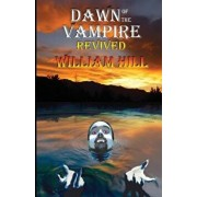 Dawn of the Vampire Revived: 25th+ Anniversary Edition, Paperback/William Hill