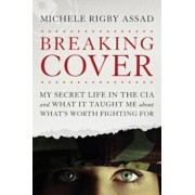 Breaking Cover: My Secret Life in the CIA and What It Taught Me about What's Worth Fighting for, Hardcover/Michele Rigby Assad