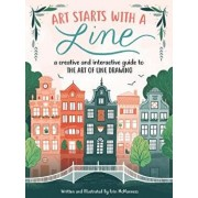 Art Starts with a Line: A Creative and Interactive Guide to the Art of Line Drawing, Paperback/Erin McManness