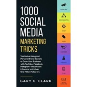 1000 Social Media Marketing Secrets: Viral Advertising and Personal Brand Secrets to Grow Your Business with YouTube, Facebook, Instagram - Become an, Paperback/Gary K. Clark